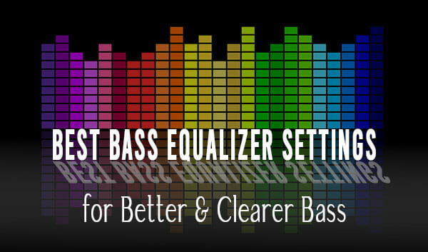 What Is The Best Bass Equalizer Settings For Better Clearer Bass Loud Beats
