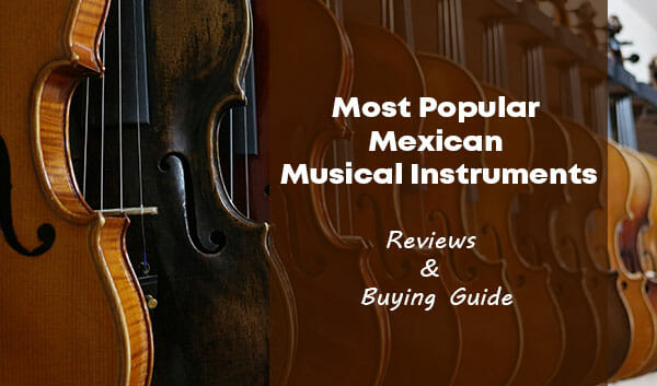 10 Mexican Musical Instruments That Are Most Popular Throughout The World