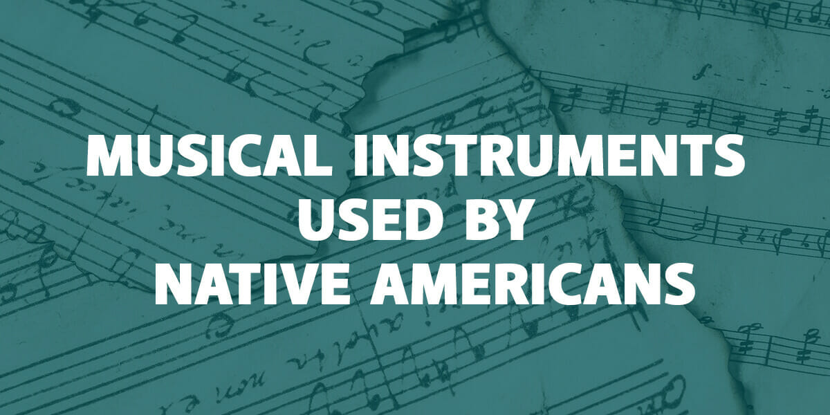 5 Types of Musical Instruments Used By Native Americans