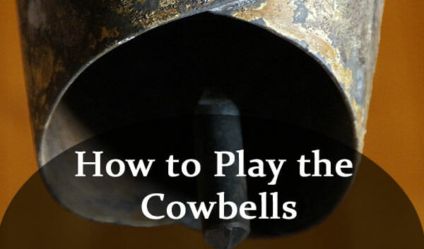 How to Play the Cowbells