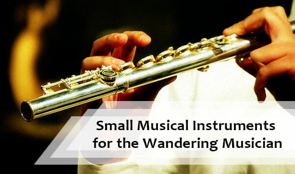 15 Small Musical Instruments for the Wandering Musician Within You
