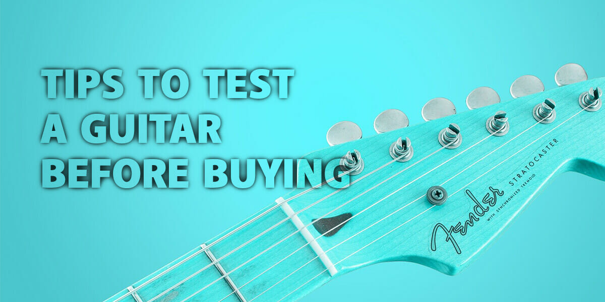 7 Tips to Test a Guitar in a Music Store before Buying
