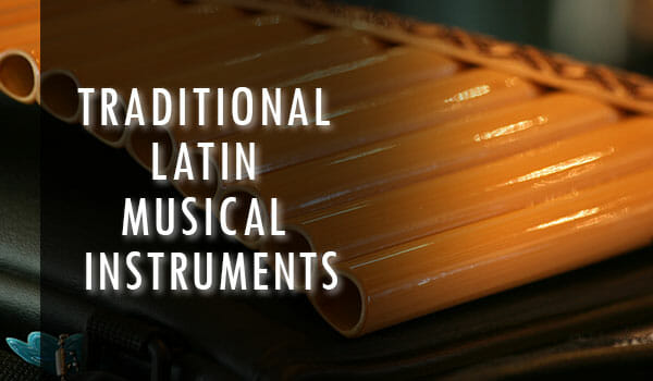 10 Traditional Latin Musical Instruments That Were The Most Popular