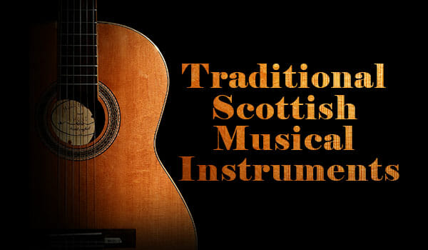 10 Traditional Scottish Musical Instruments You Should Know About